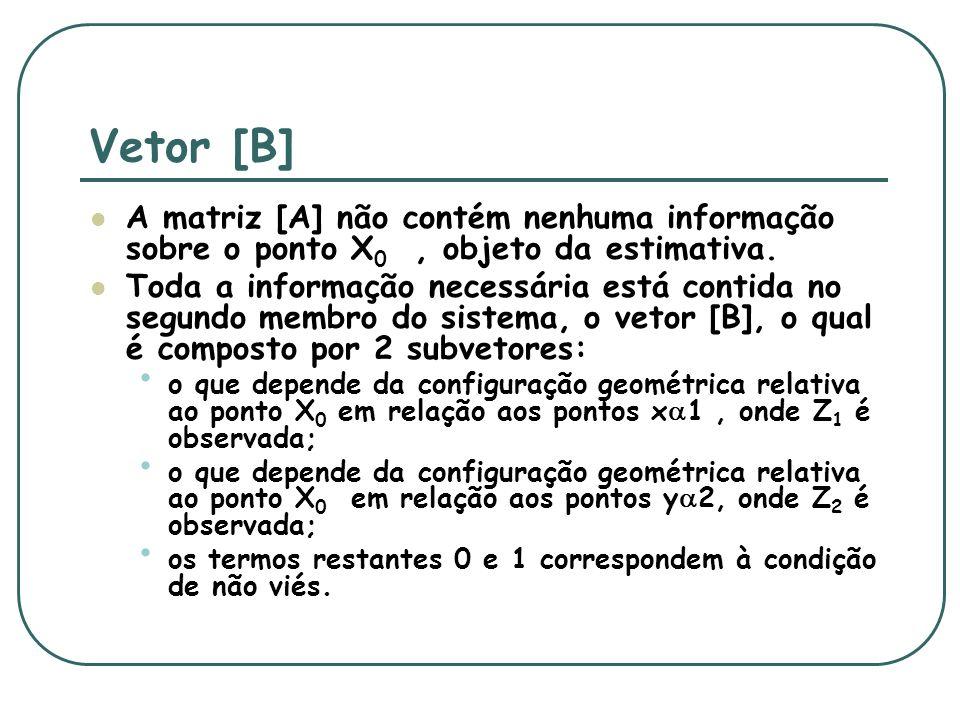 Vetor [B] A matriz [A] não contém nenhuma informação sobre o ponto X0 , objeto da estimativa.